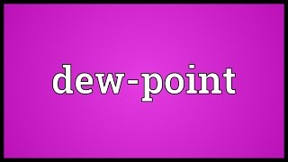 Dew-point Meaning