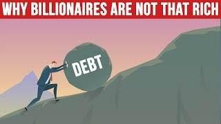 Why Billionaires Are Not As Rich As You Think