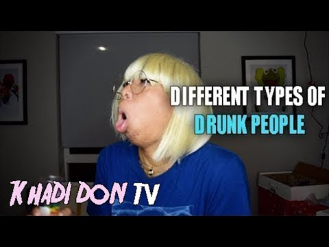 DIFFERENT TYPES OF DRUNK PEOPLE | KHADI DON