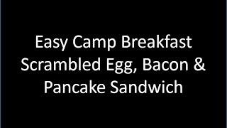 Easy Camp Breakfast - Scrambled Egg, Bacon & Pancake Sandwich