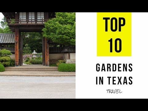 TOP 10. The Most Beautiful Gardens In Texas