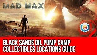 Mad Max Black Sands Oil Pump Camp Collectibles Locations Guide (Scrap/History Relic/Insignia)