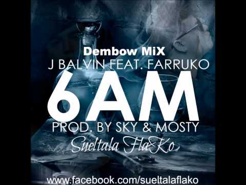 J Balvin Ft Farruko - 6 AM Dembow MiX By SueltalaFlako