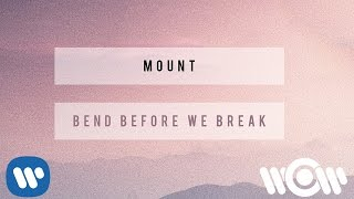 MOUNT - Bend Before We Break | Official Lyric Video