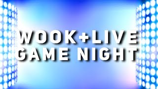 wook+live   episode nine   GAME NIGHT