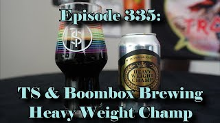Booze Reviews - Ep. 335 - Twin Sails and Boombox Brewing - Heavy Weight Champ