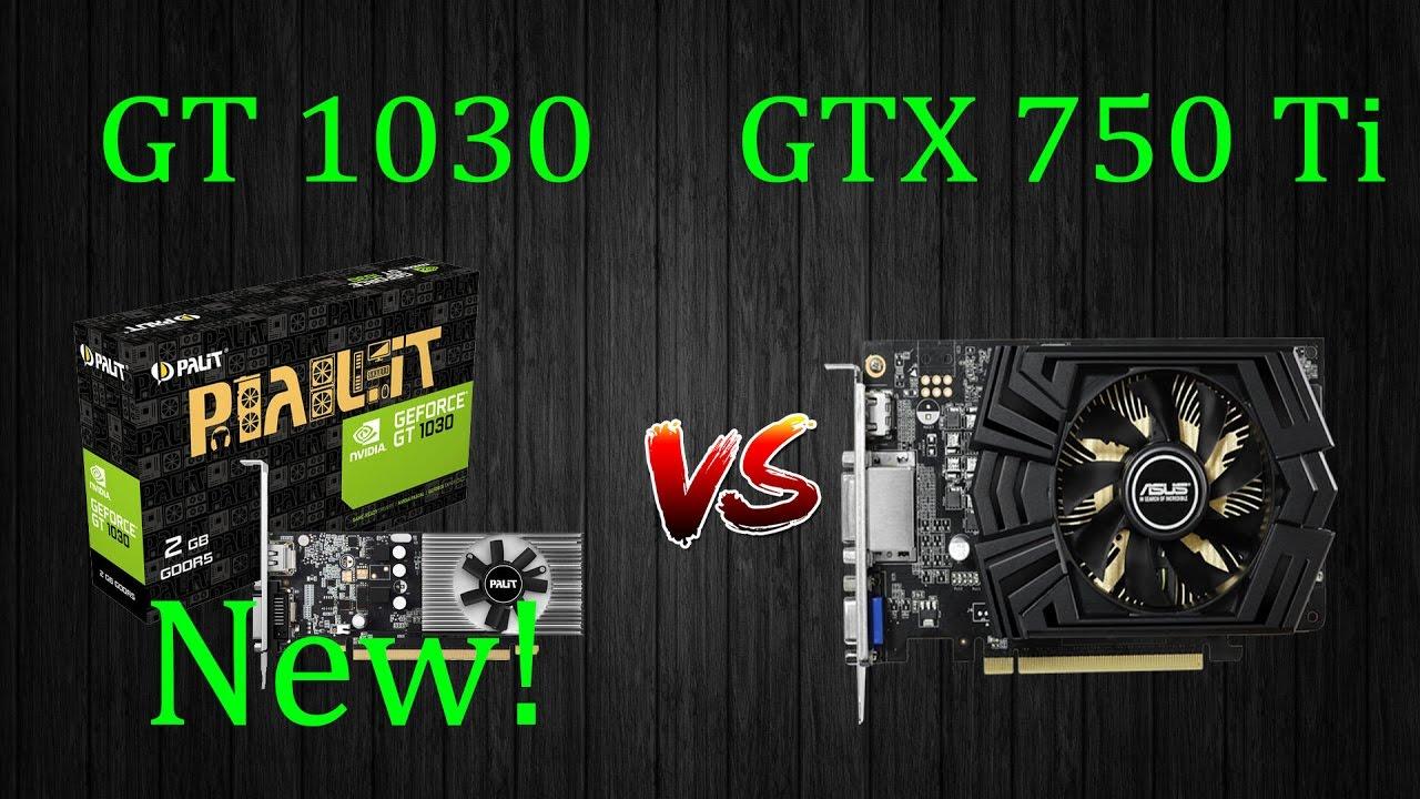 NVIDIA GT 1030 VS GTX 750 Ti
