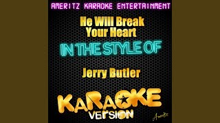 He Will Break Your Heart (In the Style of Jerry Butler) (Karaoke Version)
