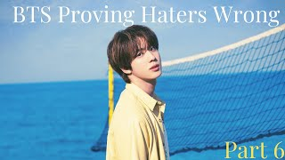 BTS PROVING HATERS WRONG PT. 6
