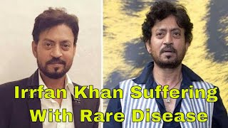 Irrfan Khan Suffering With Rare Disease | Latest Bollywood Movie Gossips 2018 English