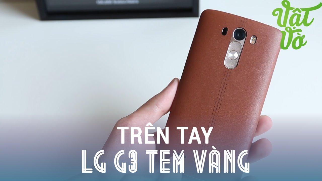Vật Vờ| Trên tay LG G3 tem vàng dán da như G4