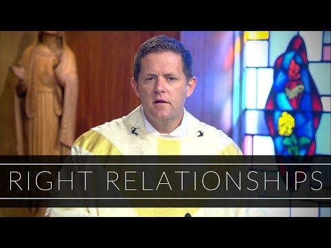 Right Relationships | Homily: Father Eric Cadin