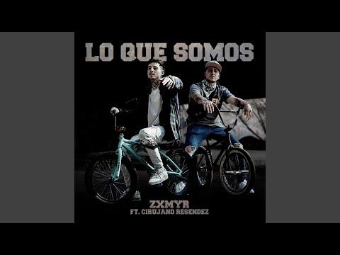 Lo Que Somos (feat. Cirujano Resendez)