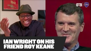 Ian Wright on Roy Keane | 'No banter bollocks!' | Why Roy should manage | Friendship with MUFC star