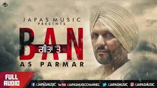 Punjabi New Songs 2018 | Ban Geetan Te | A S Parmar | Japas Music
