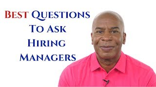 BEST QUESTIONS TO ASK HIRING MANAGERS IN A JOB INTERVIEW (AND WHY?)