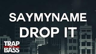 SAYMYNAME - Drop it
