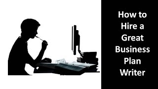 How to Hire Great Business Plan Writer