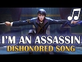 Dishonored 2 Song I M An Assassin Radioactive Imagine Dragons PARODY mp3