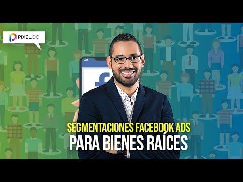 Segmentaciones de FACEBOOK ADS para BIENES RAICES : Algunos ejemplos