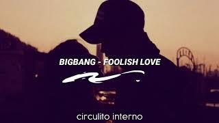 BIGBANG - FOOLISH LOVE/  SUB ESPAÑOL