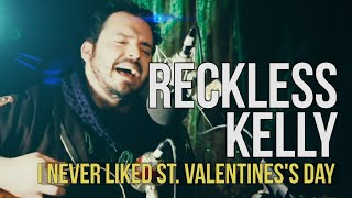 "Reckless Kelly ""I Never Liked St. Valentine"""