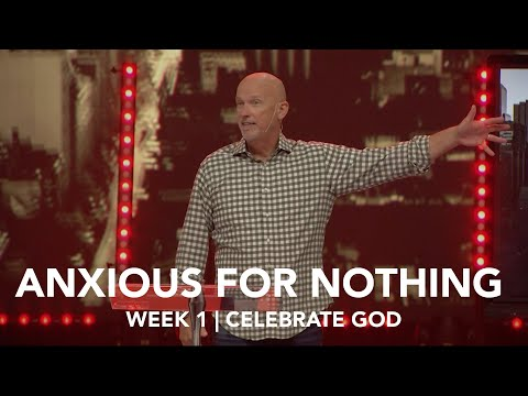 Celebrate God | Anxious For Nothing - Week 1