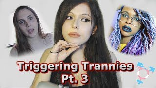 TRIGGERING TRANNIES PT 3