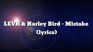 LEVR & Harley Bird - Mistake (lyrics)