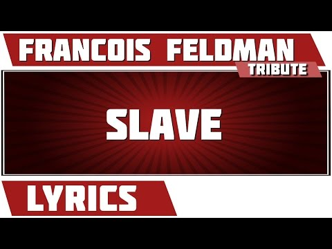 Slave - François Feldman - paroles