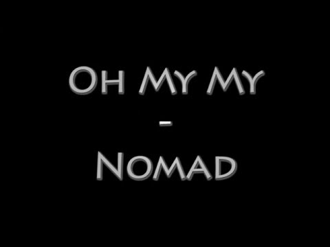 Nomad - Oh My My (lyrics)