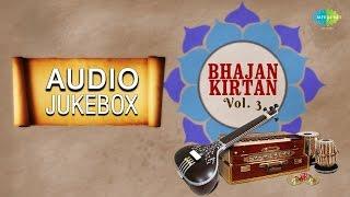 Bhajan Kirtan - Vol. 3 | Best Devotional Songs | Audio Jukebox