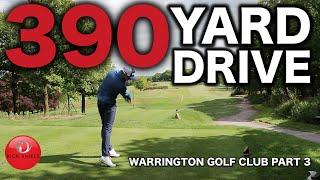 390 yard drive warrington golf club part 3