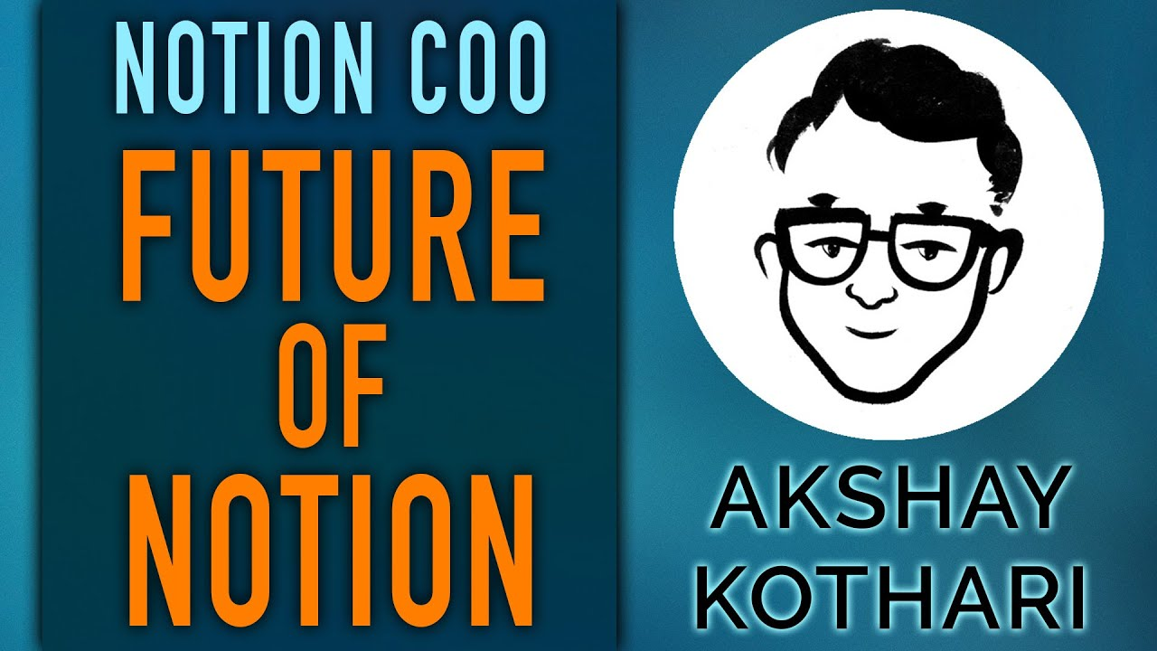 The Future of Notion, API, Security & more with Notion COO Akshay Kothari
