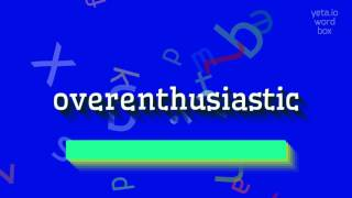 "How to say ""overenthusiastic""! (High Quality Voices)"