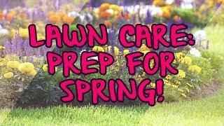 Lawn Care: Prep for Spring!