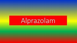 Alprazolam - Brand Names, How to use, Side Effects