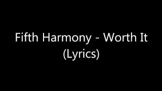 Fifth Harmony - Worth It (Lyrics)