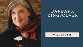 Barbara Kingsolver Sayings Quotes | Positive Thinking & Wise Quotes  | Motivation | Inspiration
