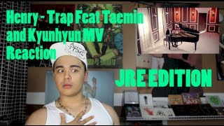 Henry - Trap Feat Taemin and Kyuhyun MV Reaction JRE Edition