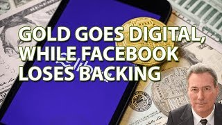 Gold Goes Digital, While Facebook Loses Backing