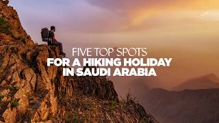 Five spots for a hiking holiday in Saudi Arabia