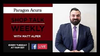 Paragon Acura Shop Talk with Matt Alper Ep. 001
