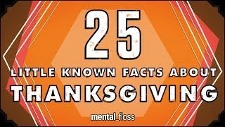 Repeat youtube video 25 Little Known Facts About Thanksgiving - mental_floss on YouTube (Ep. 36)