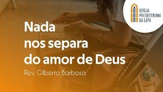Nada nos separa do amor de Deus - Rev. Gilberto Barbosa