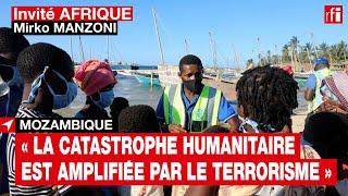 #Mozambique : « La catastrophe humanitaire est amplifiée par le terrorisme » selon Mirko Manzoni