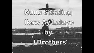 Kung Sakaling Ikaw Ay Lalayo by J Brothers (Lyrics)