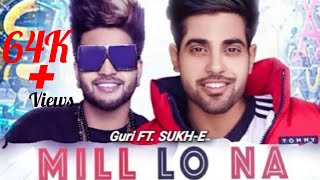 News | Guri Latest 2018 (Full Song) Mil Lo Na Video Relaese On 26 Feb 2018 At 6 PM
