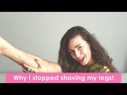 WHY I STOPPED SHAVING MY LEGS!