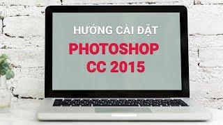 Hướng dẫn cài đặt phần mềm Photoshop CC 2015 Full từ A tới Z